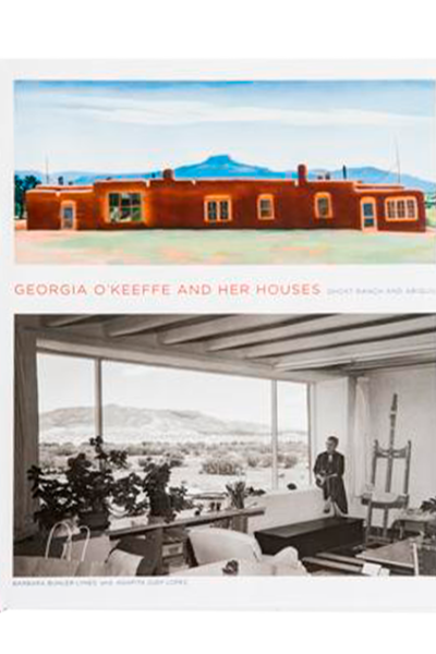 Georgia O'Keefe and Her Houses: Ghost Ranch and Abiquiu