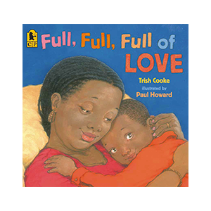 Full, Full, Full of Love book by Trish Cooke