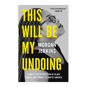 This Will Be My Undoing book by Morgan Jerkins