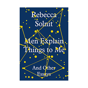 Men Explain Things to Be Book By Rebecca Solnit