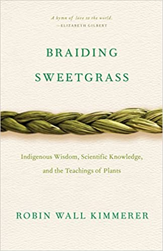 Braiding Sweetgrass: Indigenous Wisdom, Scientific Knowledge, and the Teachings of Plants (2013)