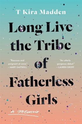 Long Live the Tribe of Fatherless Girls: A Memoir (2019)